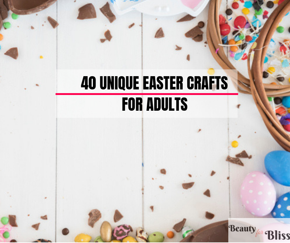 40 Easter Crafts For Adults Best Of 2019 Beauty For Bliss